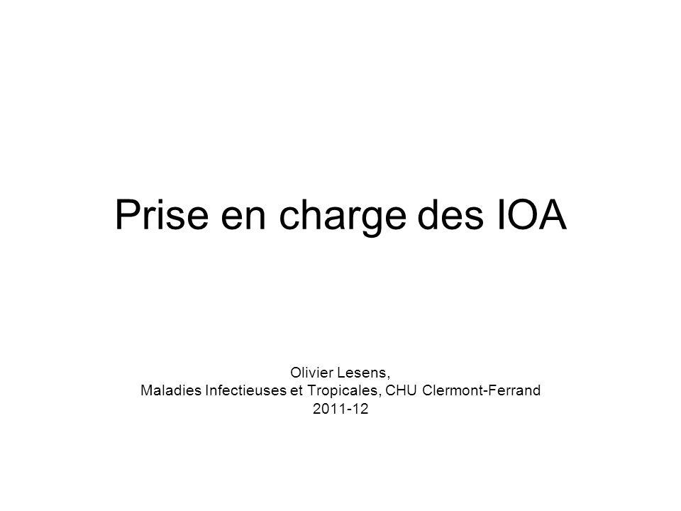Prise en charge des IOA Olivier Lesens, Maladies Infectieuses et Tropicales, CHU Clermont-Ferrand 2011-12