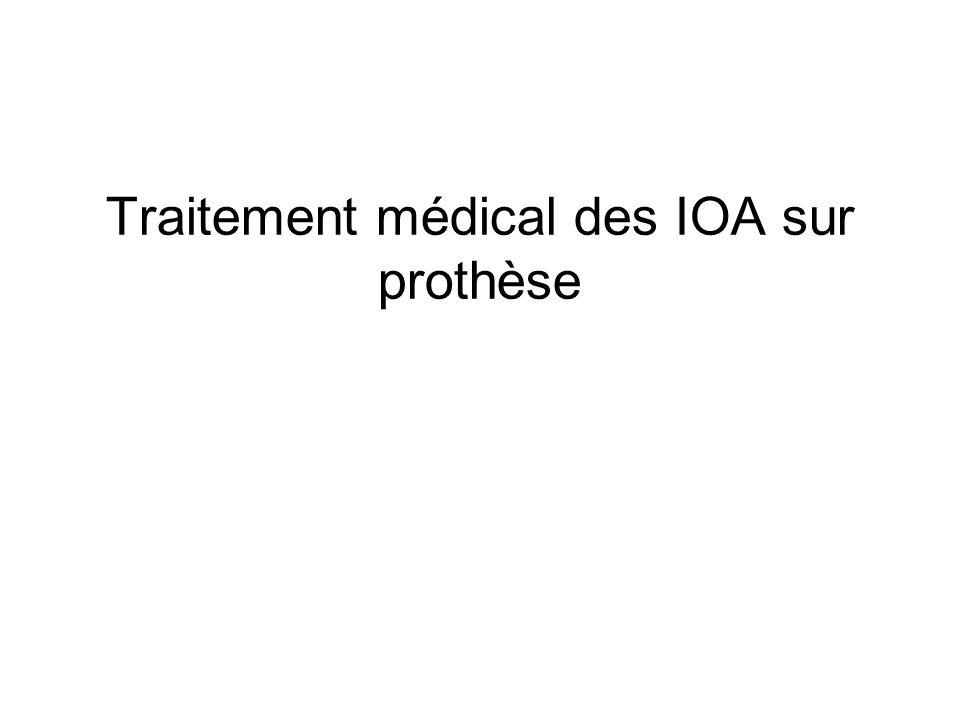 Traitement médical des IOA sur prothèse