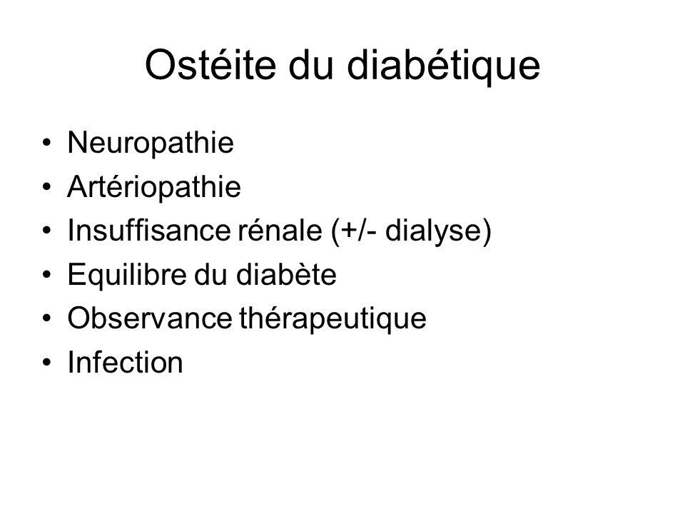 Ostéite du diabétique Neuropathie Artériopathie Insuffisance rénale (+/- dialyse) Equilibre du diabète Observance thérapeutique Infection