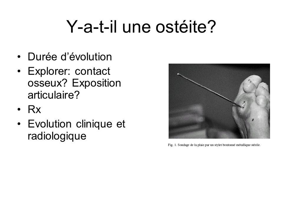 Y-a-t-il une ostéite? Durée dévolution Explorer: contact osseux? Exposition articulaire? Rx Evolution clinique et radiologique