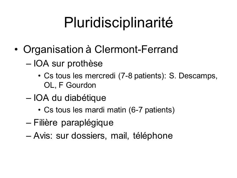 Pluridisciplinarité Organisation à Clermont-Ferrand –IOA sur prothèse Cs tous les mercredi (7-8 patients): S. Descamps, OL, F Gourdon –IOA du diabétiq
