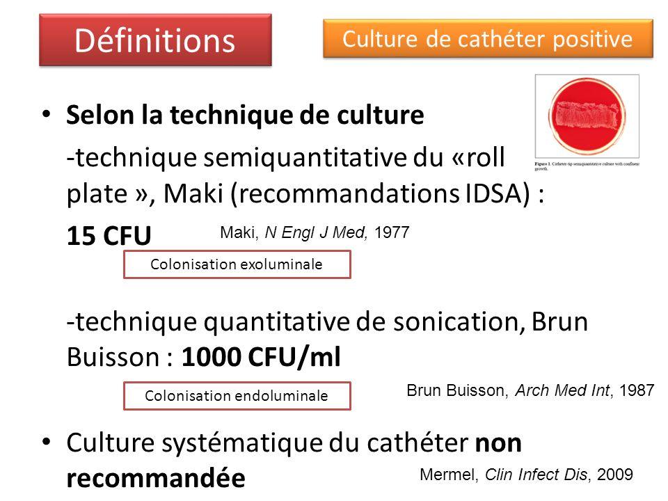 Bactériémie/fongémie liée aux cathéters veineux centraux (CVC) lassociation dune bactériémie/fongémie survenant dans les 48h encadrant le retrait du CVC ou la suspicion diagnostique dinfection de cathéter si celui-ci nest pas retiré demblée lassociation dune bactériémie/fongémie survenant dans les 48h encadrant le retrait du CVC ou la suspicion diagnostique dinfection de cathéter si celui-ci nest pas retiré demblée SOIT une culture positive avec le même micro-organisme sur l un des prélèvements suivants : culture du site dinsertion ou culture du CVC > 10^3 UFC/ml SOIT des hémocultures périphérique et centrale positives au même micro-organisme avec un rapport hémoculture quantitative centrale/hémoculture périphérique > 5 ou un délai différentiel de positivité des hémocultures centrale/périphérique > 2 h, avec une positivité plus rapide pour l hémoculture centrale.