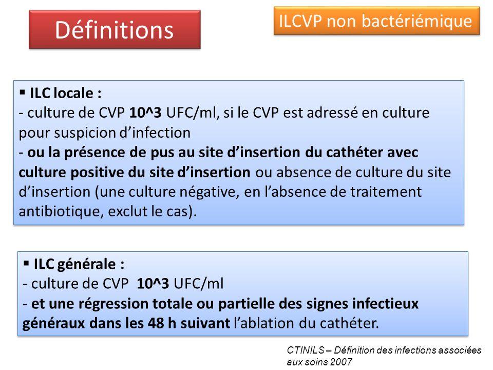 ILC locale : - culture de CVP 10^3 UFC/ml, si le CVP est adressé en culture pour suspicion dinfection - ou la présence de pus au site dinsertion du ca