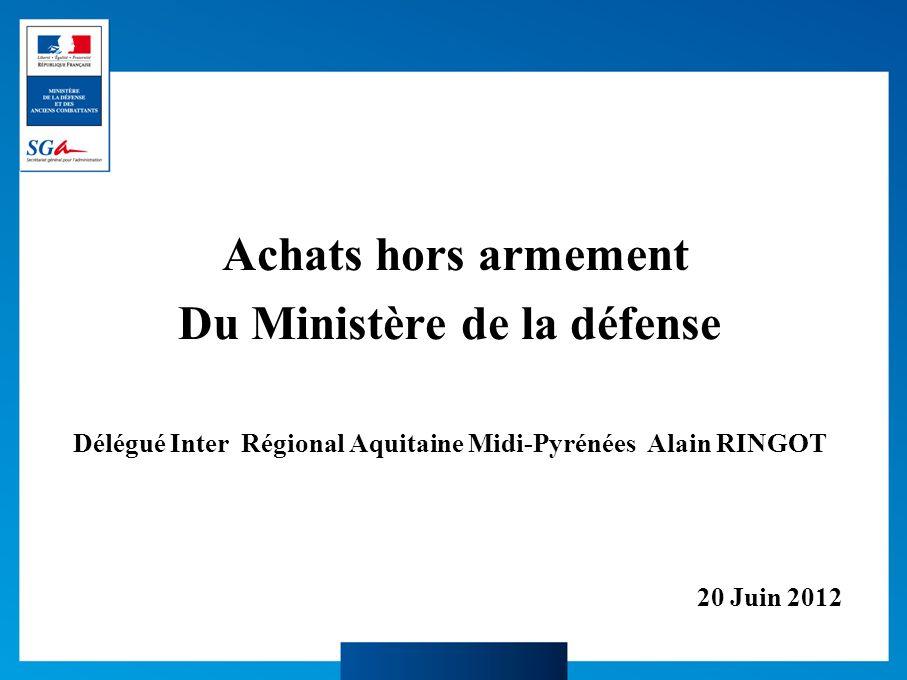 Achats hors armement Du Ministère de la défense Délégué Inter Régional Aquitaine Midi-Pyrénées Alain RINGOT 20 Juin 2012