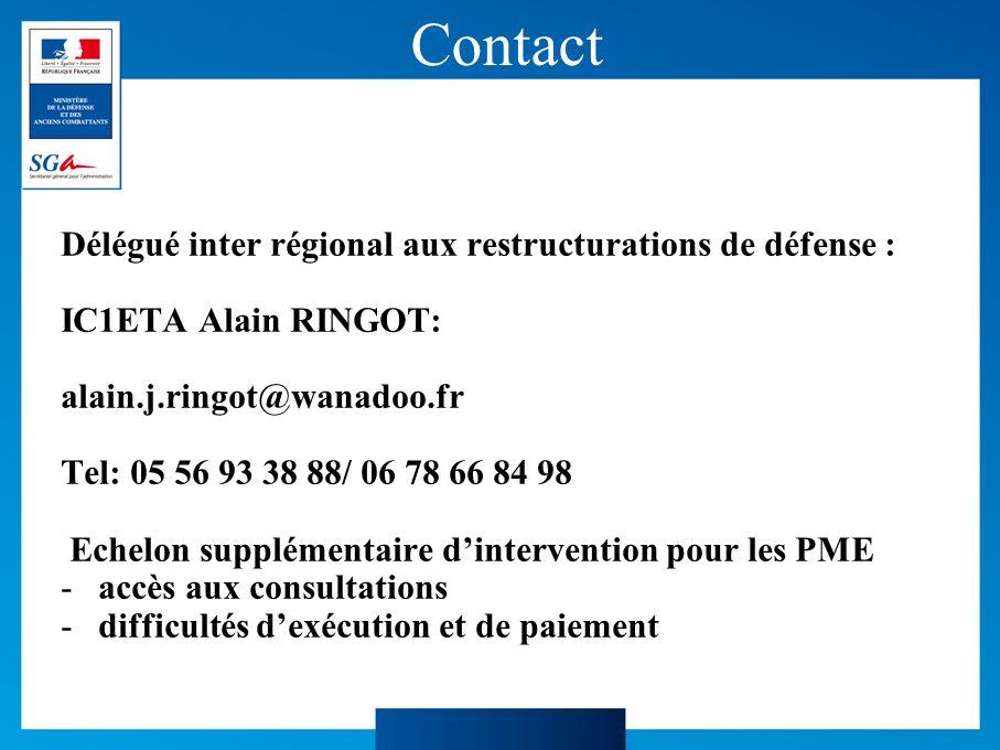 Contact Délégué inter régional aux restructurations de défense : IC1ETA Alain RINGOT: alain.j.ringot@wanadoo.fr Tel: 05 56 93 38 88/ 06 78 66 84 98 Echelon supplémentaire dintervention pour les PME -accès aux consultations -difficultés dexécution et de paiement