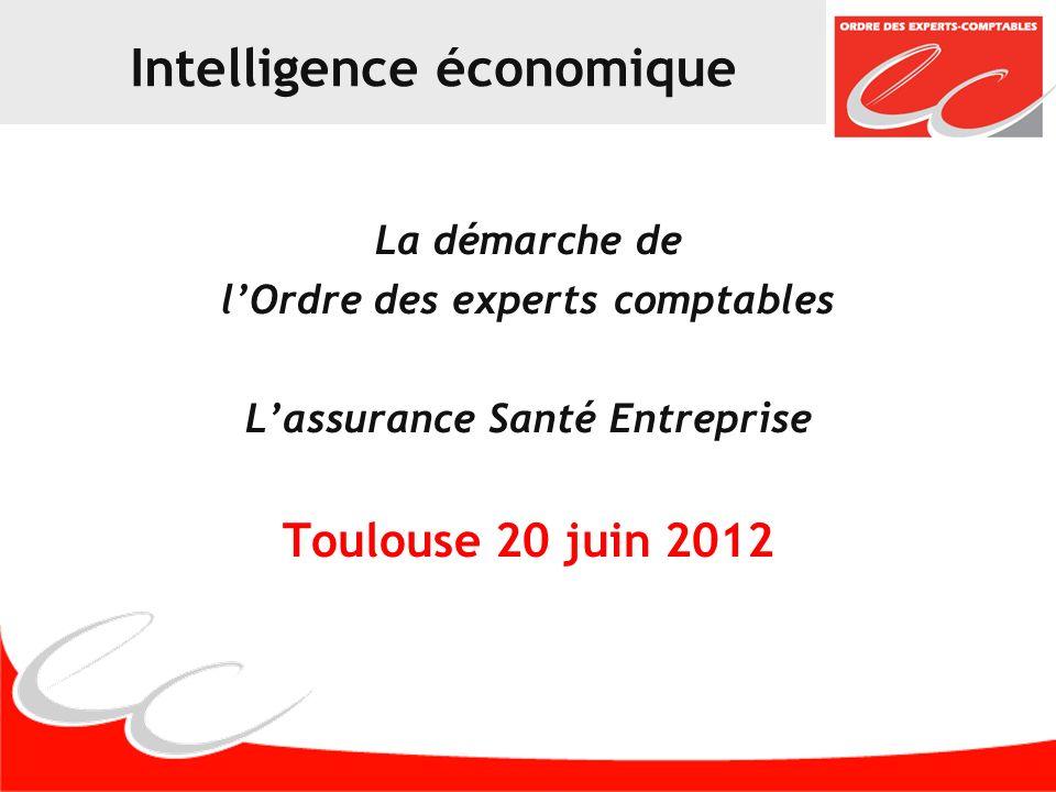 Intelligence économique La démarche de lOrdre des experts comptables Lassurance Santé Entreprise Toulouse 20 juin 2012