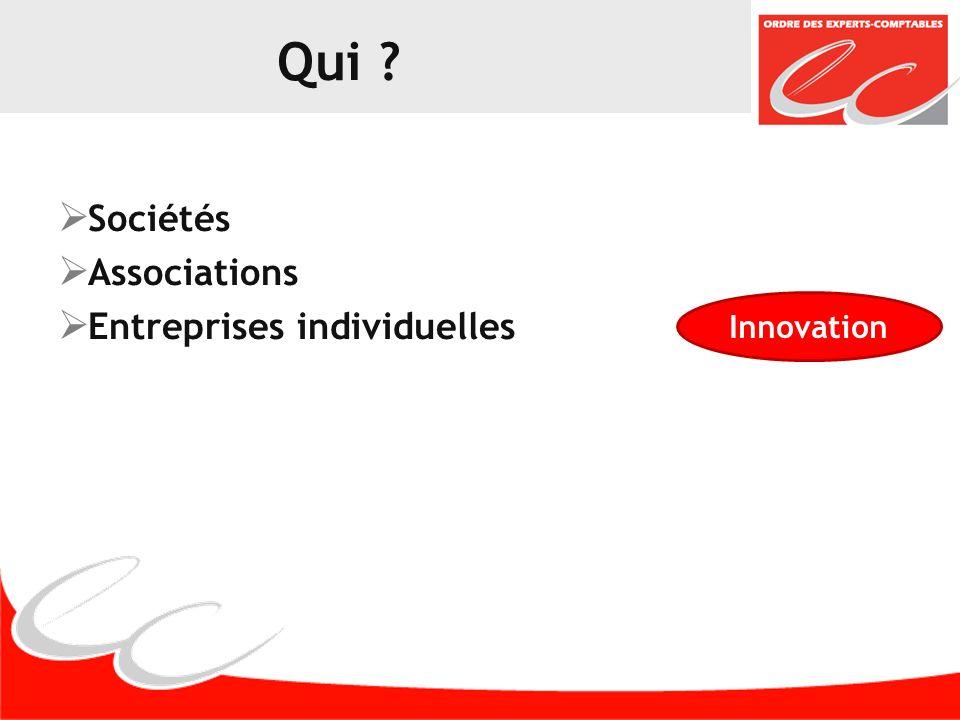 Qui ? Sociétés Associations Entreprises individuelles Innovation