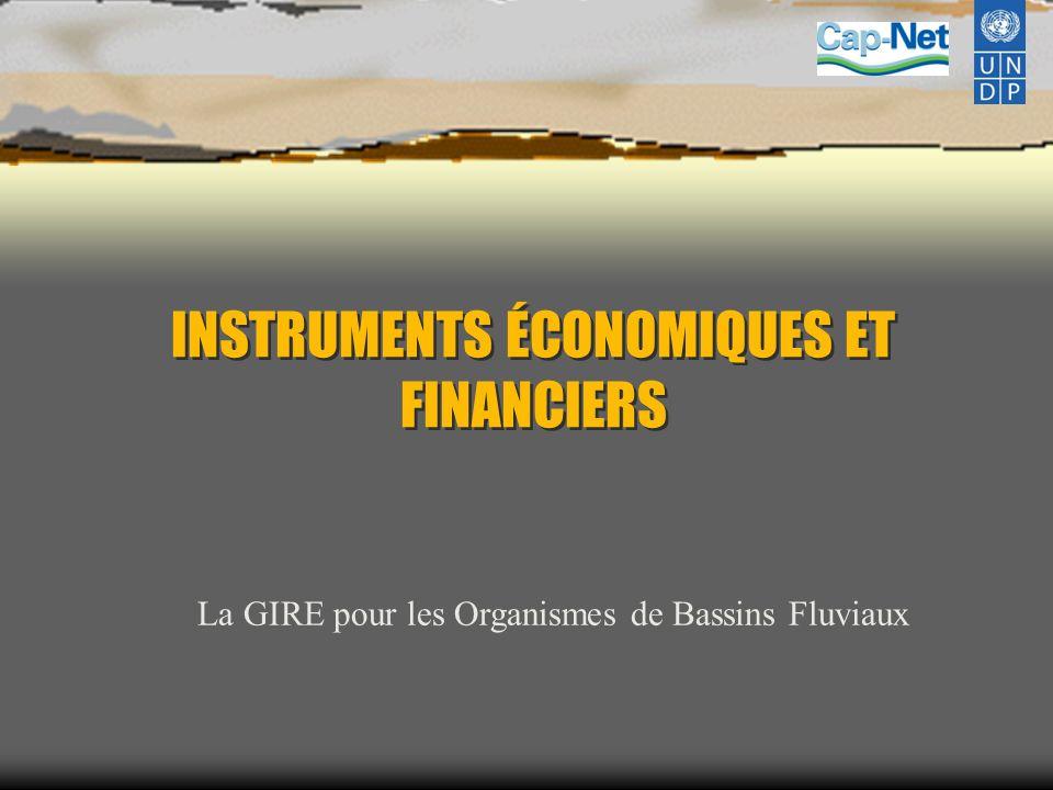 INSTRUMENTS ÉCONOMIQUES ET FINANCIERS La GIRE pour les Organismes de Bassins Fluviaux