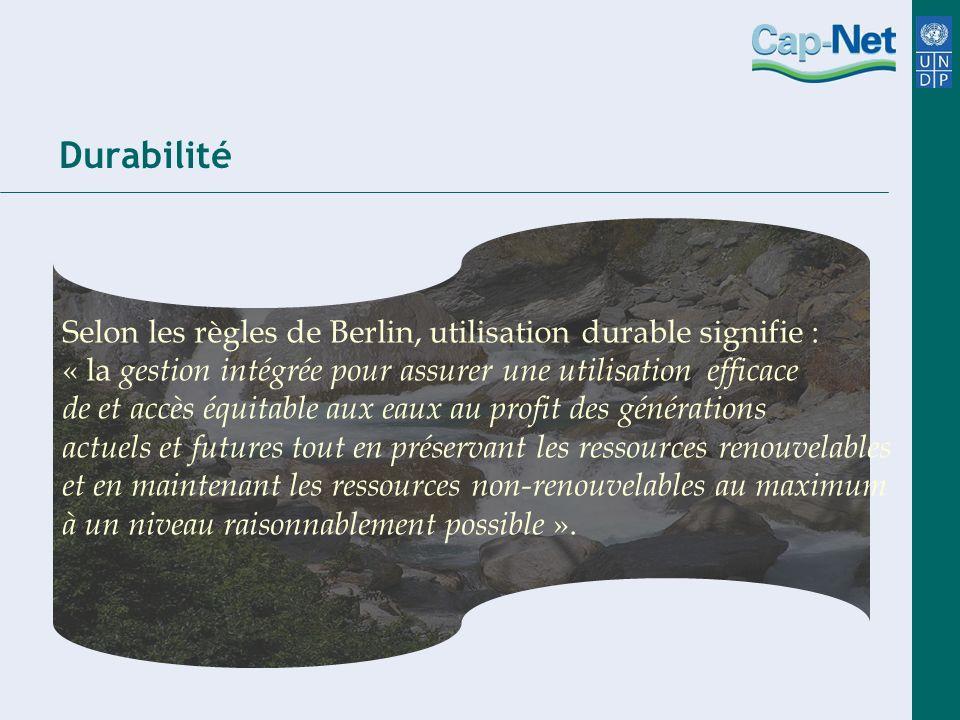 Durabilité Selon les règles de Berlin, utilisation durable signifie : « la gestion intégrée pour assurer une utilisation efficace de et accès équitabl