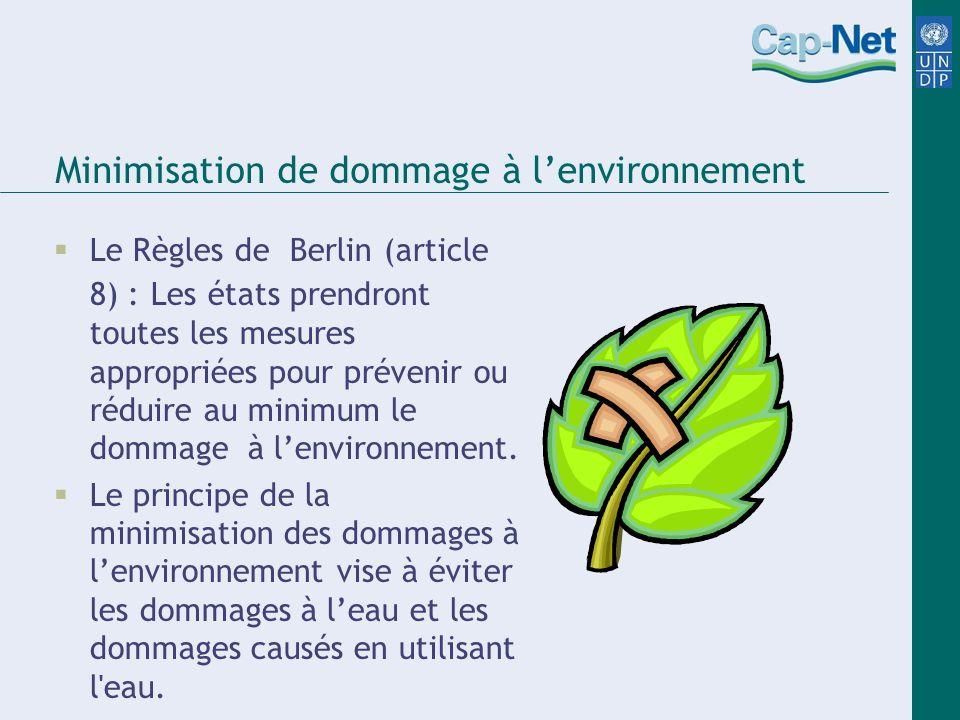 Minimisation de dommage à lenvironnement Le Règles de Berlin (article 8) : Les états prendront toutes les mesures appropriées pour prévenir ou réduire