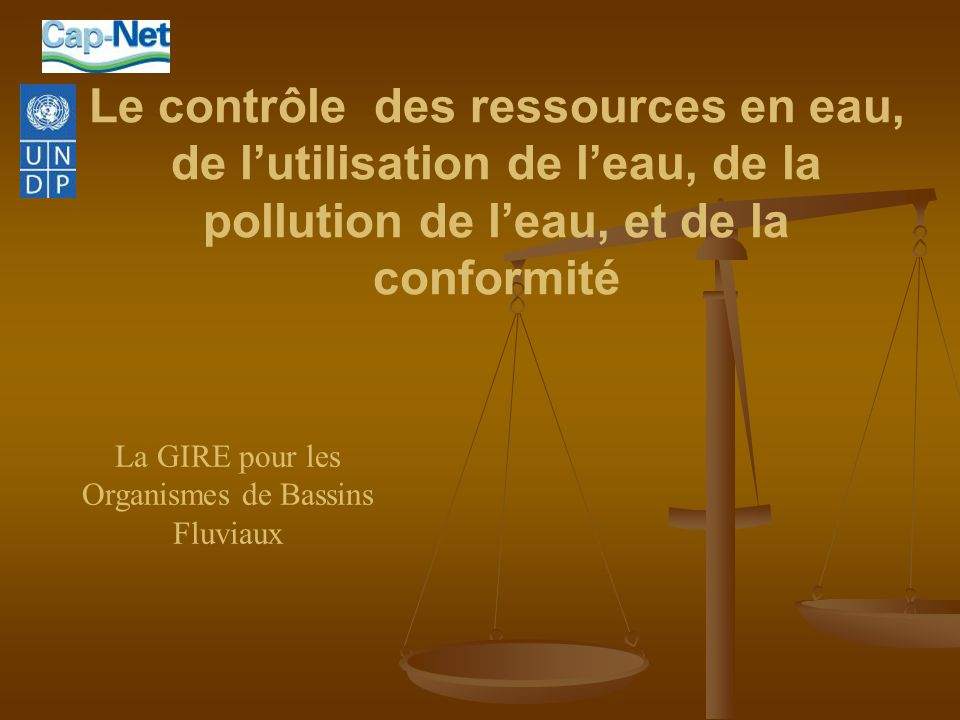 Le contrôle des ressources en eau, de lutilisation de leau, de la pollution de leau, et de la conformité La GIRE pour les Organismes de Bassins Fluvia