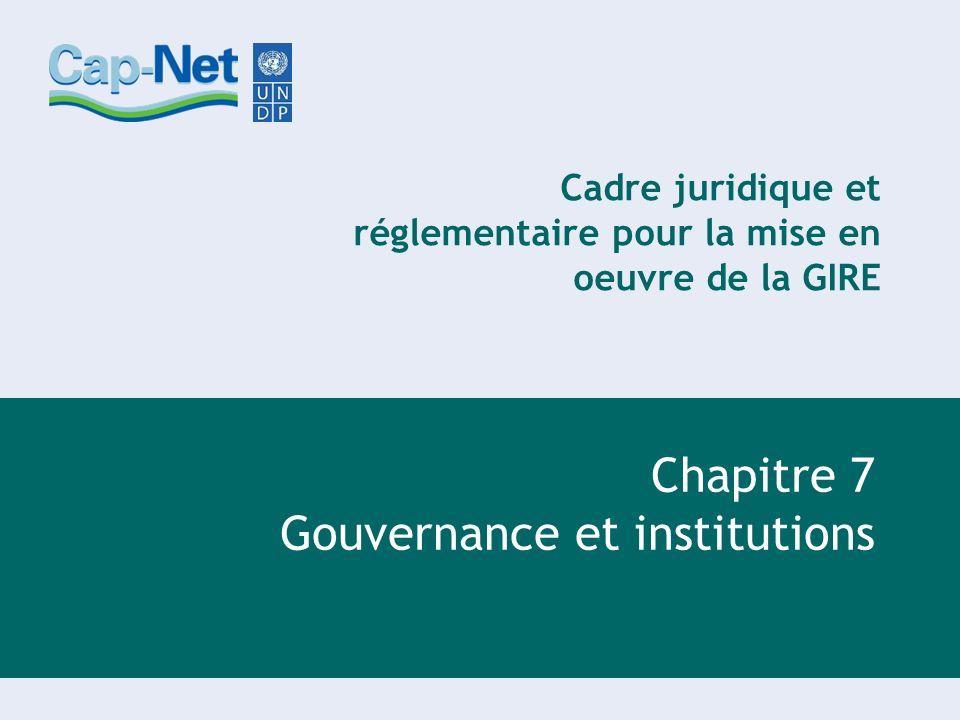 Cadre juridique et réglementaire pour la mise en oeuvre de la GIRE Chapitre 7 Gouvernance et institutions