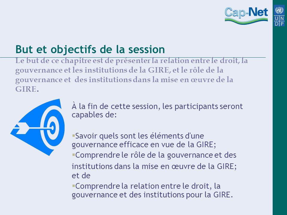But et objectifs de la session À la fin de cette session, les participants seront capables de: Savoir quels sont les éléments d'une gouvernance effica