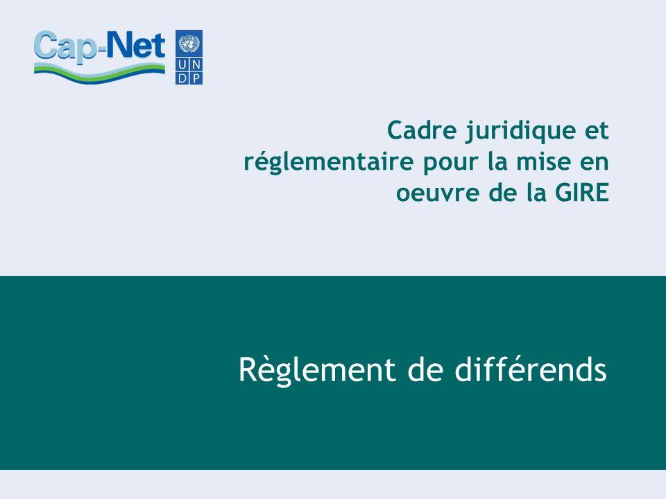 Cadre juridique et réglementaire pour la mise en oeuvre de la GIRE Règlement de différends
