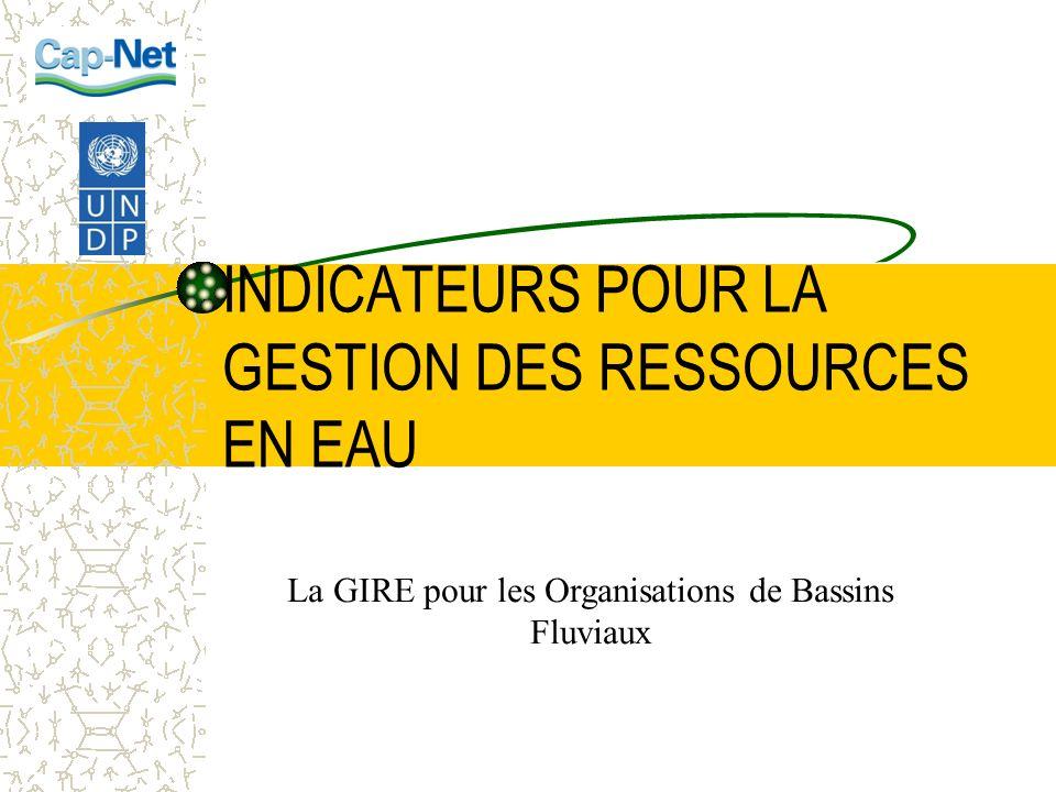 INDICATEURS POUR LA GESTION DES RESSOURCES EN EAU La GIRE pour les Organisations de Bassins Fluviaux