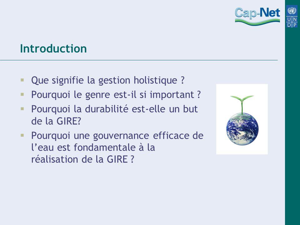 Introduction Que signifie la gestion holistique ? Pourquoi le genre est-il si important ? Pourquoi la durabilité est-elle un but de la GIRE? Pourquoi
