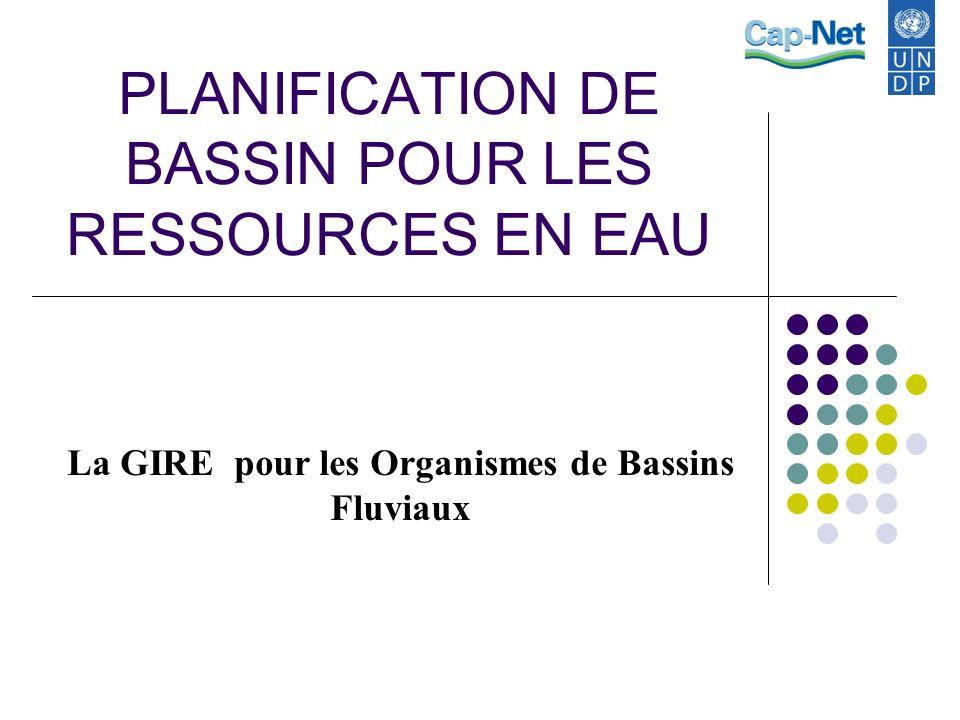 PLANIFICATION DE BASSIN POUR LES RESSOURCES EN EAU La GIRE pour les Organismes de Bassins Fluviaux