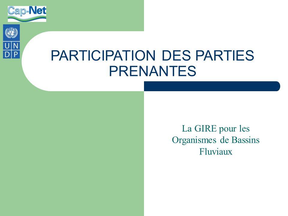 PARTICIPATION DES PARTIES PRENANTES La GIRE pour les Organismes de Bassins Fluviaux