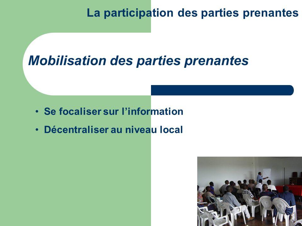 Se focaliser sur linformation Décentraliser au niveau local Mobilisation des parties prenantes La participation des parties prenantes