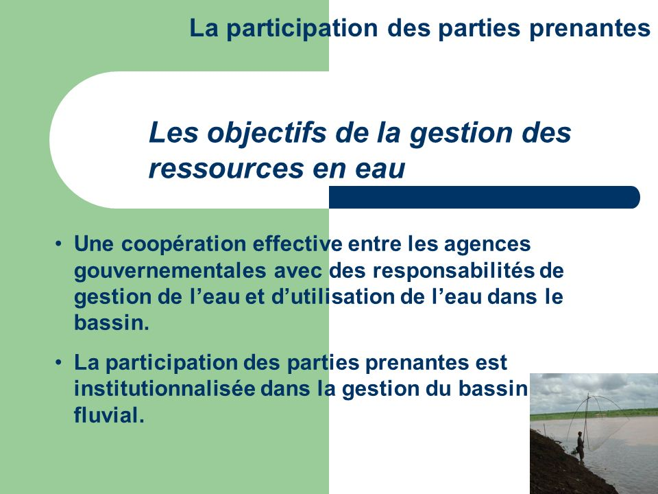 Une coopération effective entre les agences gouvernementales avec des responsabilités de gestion de leau et dutilisation de leau dans le bassin. La pa