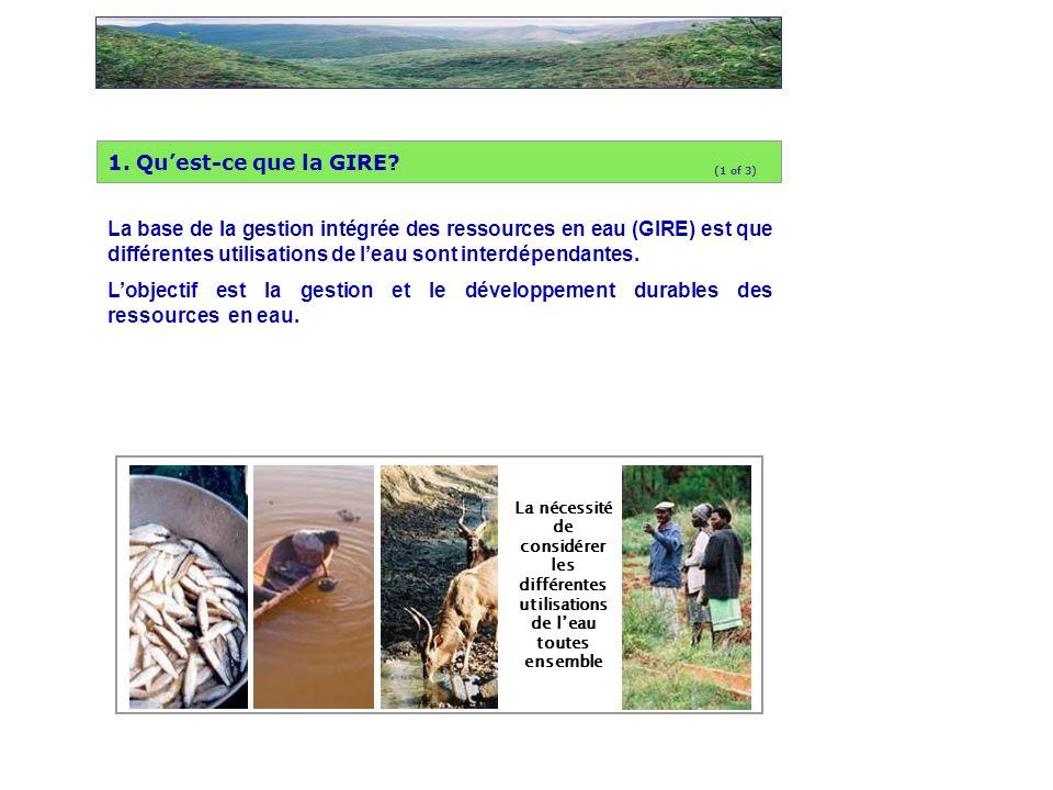 1. Quest-ce que la GIRE? La base de la gestion intégrée des ressources en eau (GIRE) est que différentes utilisations de leau sont interdépendantes. L