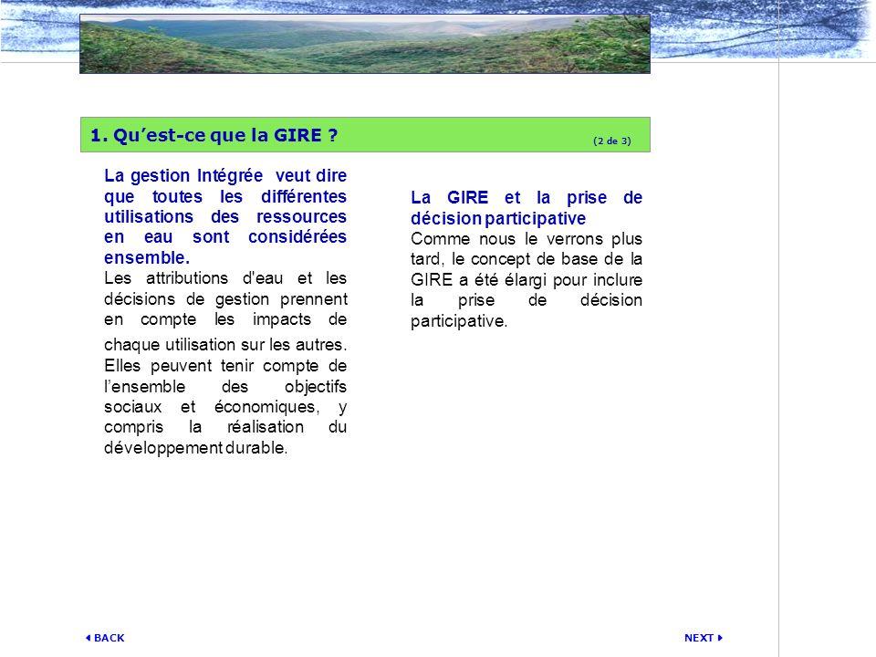 NEXT BACK La gestion Intégrée veut dire que toutes les différentes utilisations des ressources en eau sont considérées ensemble. Les attributions d'ea