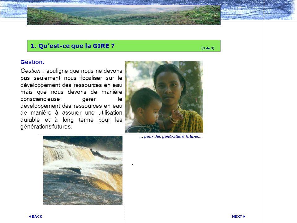 NEXT BACK Gestion. Gestion : souligne que nous ne devons pas seulement nous focaliser sur le développement des ressources en eau mais que nous devons