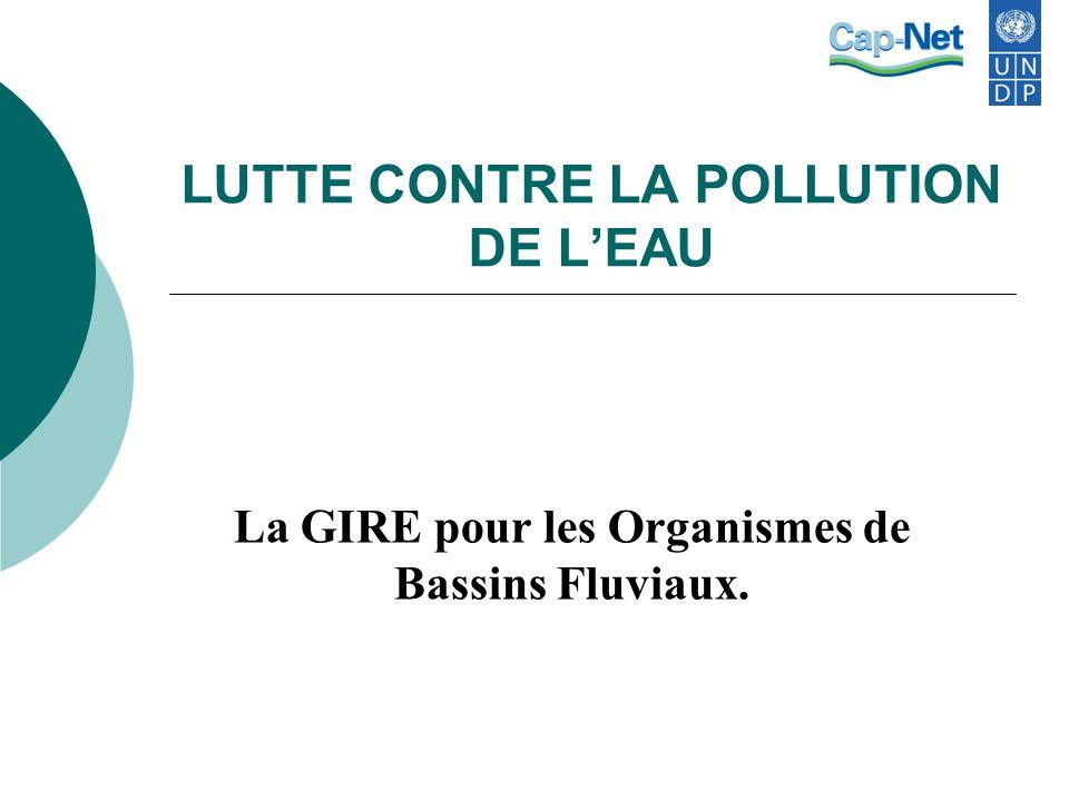 LUTTE CONTRE LA POLLUTION DE LEAU La GIRE pour les Organismes de Bassins Fluviaux.