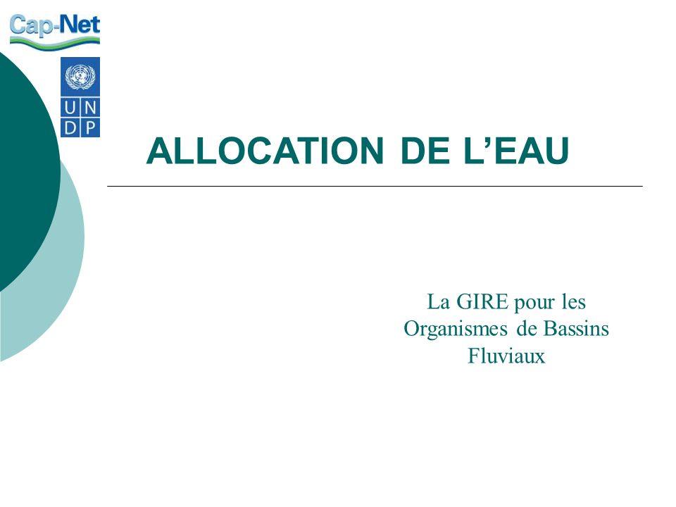 ALLOCATION DE LEAU La GIRE pour les Organismes de Bassins Fluviaux