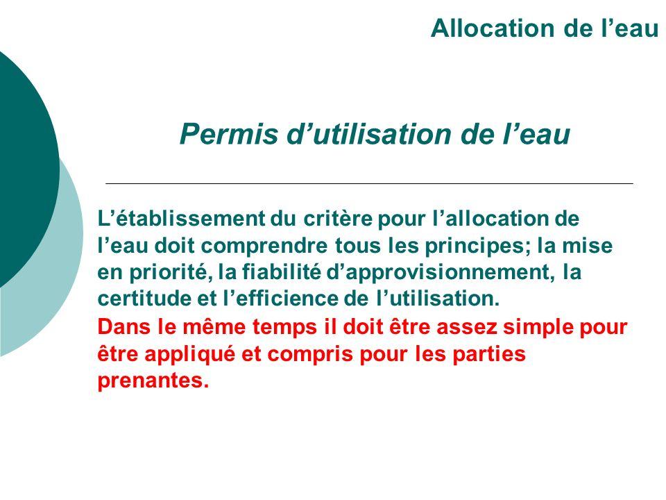 Létablissement du critère pour lallocation de leau doit comprendre tous les principes; la mise en priorité, la fiabilité dapprovisionnement, la certitude et lefficience de lutilisation.