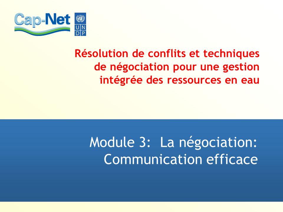 Résolution de conflits et techniques de négociation pour une gestion intégrée des ressources en eau Module 3: La négociation: Communication efficace