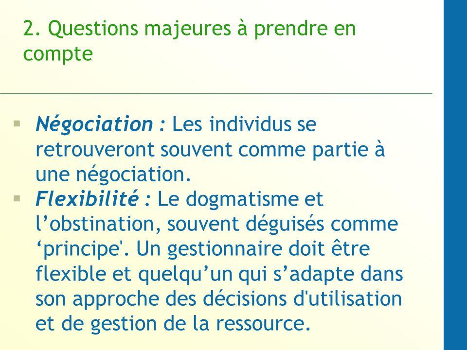 2. Questions majeures à prendre en compte Négociation : Les individus se retrouveront souvent comme partie à une négociation. Flexibilité : Le dogmati