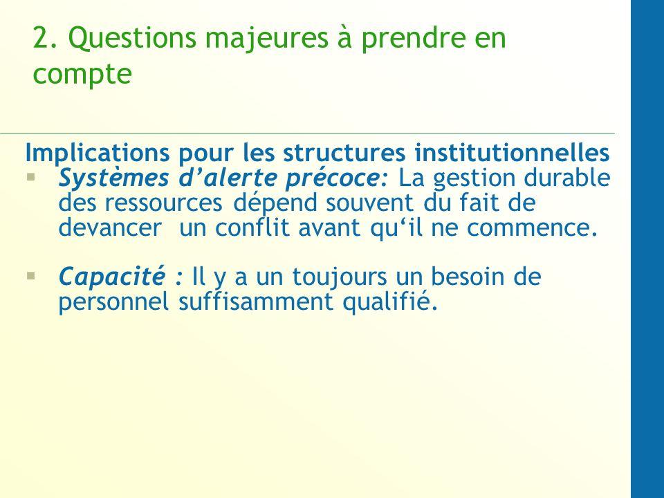 2. Questions majeures à prendre en compte Implications pour les structures institutionnelles Systèmes dalerte précoce: La gestion durable des ressourc