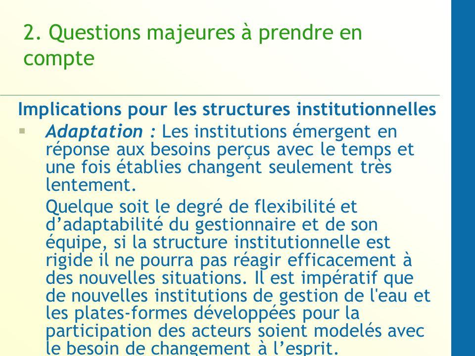 2. Questions majeures à prendre en compte Implications pour les structures institutionnelles Adaptation : Les institutions émergent en réponse aux bes