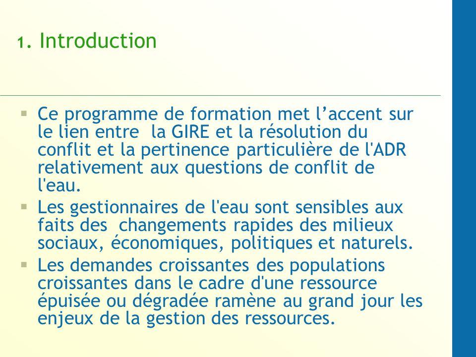 1. Introduction Ce programme de formation met laccent sur le lien entre la GIRE et la résolution du conflit et la pertinence particulière de l'ADR rel