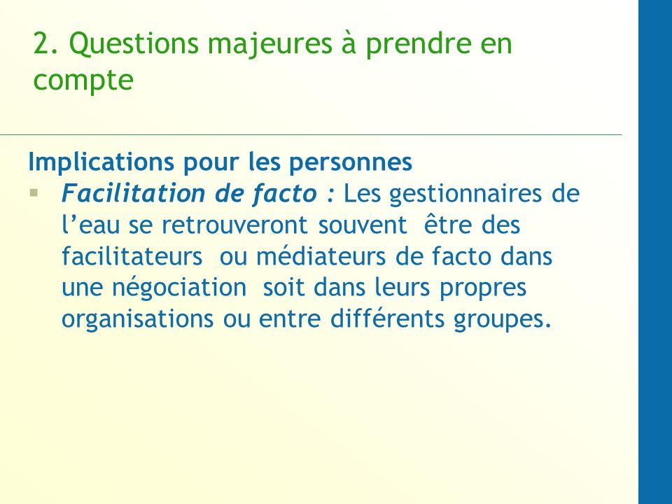 2. Questions majeures à prendre en compte Implications pour les personnes Facilitation de facto : Les gestionnaires de leau se retrouveront souvent êt