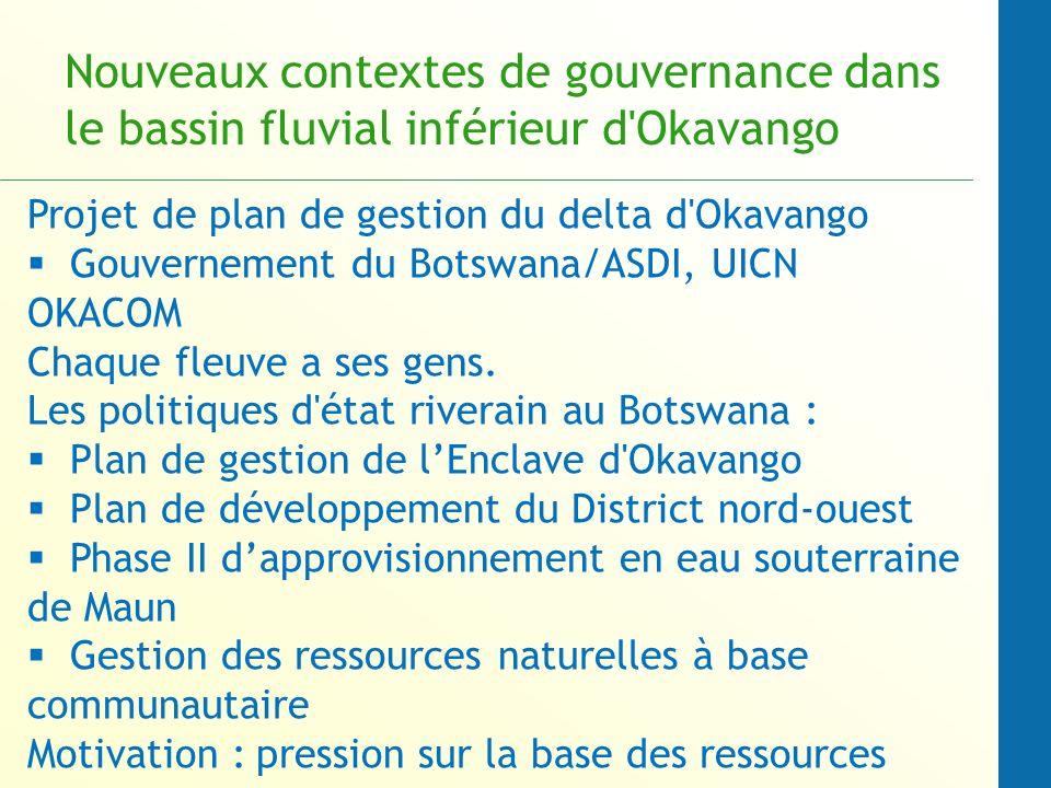 Nouveaux contextes de gouvernance dans le bassin fluvial inférieur d Okavango Projet de plan de gestion du delta d Okavango Gouvernement du Botswana/ASDI, UICN OKACOM Chaque fleuve a ses gens.