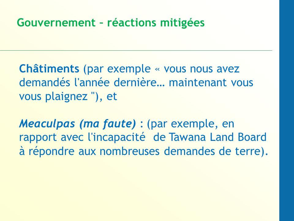 Châtiments (par exemple « vous nous avez demandés l année dernière… maintenant vous vous plaignez ), et Meaculpas (ma faute) : (par exemple, en rapport avec l incapacité de Tawana Land Board à répondre aux nombreuses demandes de terre).