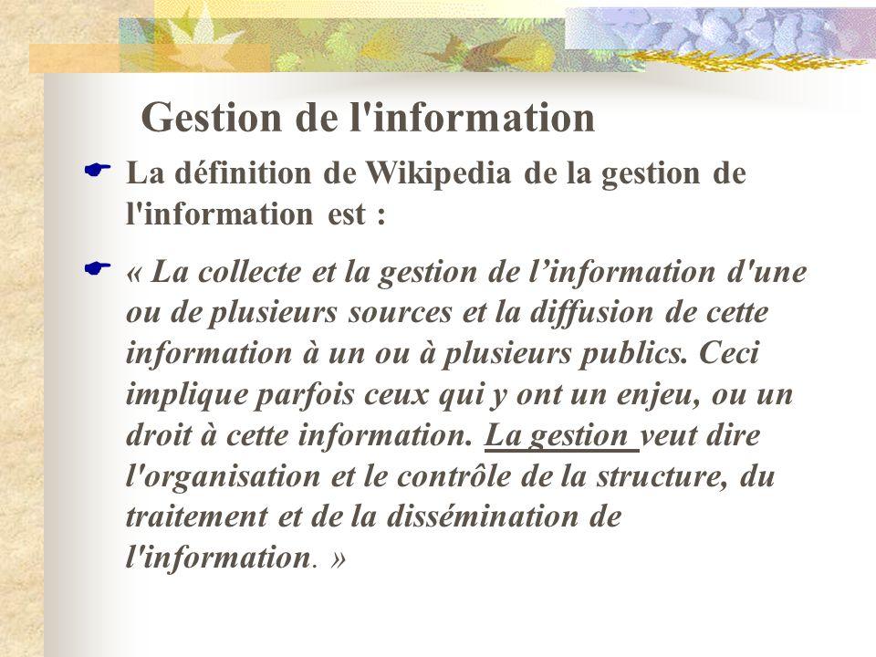 Gestion de l'information La définition de Wikipedia de la gestion de l'information est : « La collecte et la gestion de linformation d'une ou de plusi