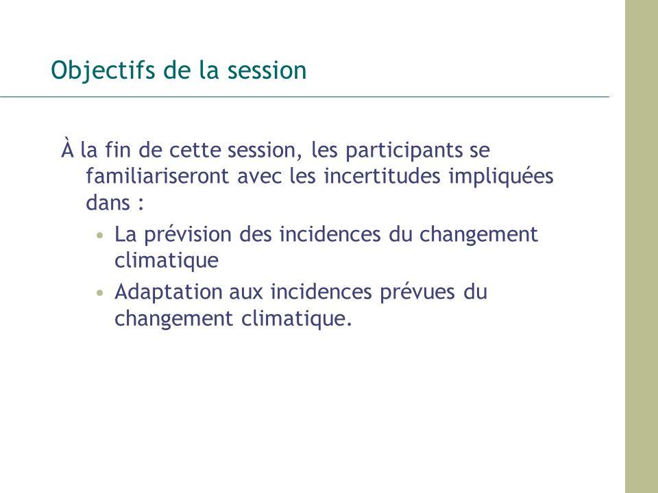Incertitudes Une chose est certaine : Rien n est certain Dans cette session : Incertitude et changement climatique Comment faire face aux incertitudes Types d incertitudes Adaptation au changement climatique sous l incertitude : approches axées sur la prévision approches axées sur la résilience