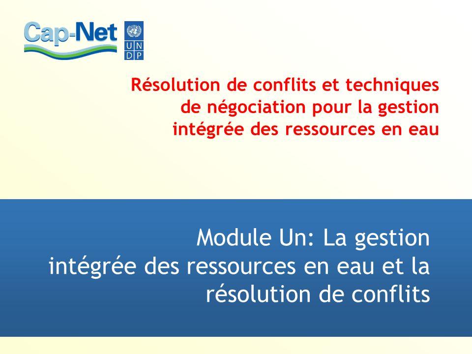 Résolution de conflits et techniques de négociation pour la gestion intégrée des ressources en eau Module Un: La gestion intégrée des ressources en eau et la résolution de conflits
