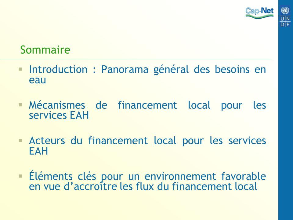 Sommaire Introduction : Panorama général des besoins en eau Mécanismes de financement local pour les services EAH Acteurs du financement local pour les services EAH Éléments clés pour un environnement favorable en vue daccroître les flux du financement local