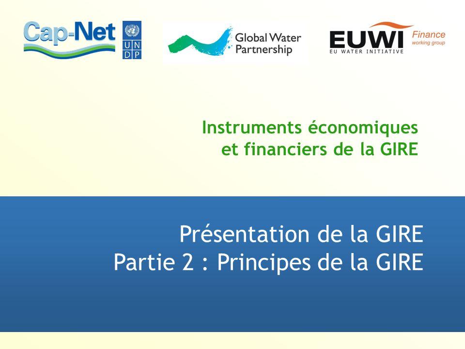 Instruments économiques et financiers de la GIRE Présentation de la GIRE Partie 2 : Principes de la GIRE