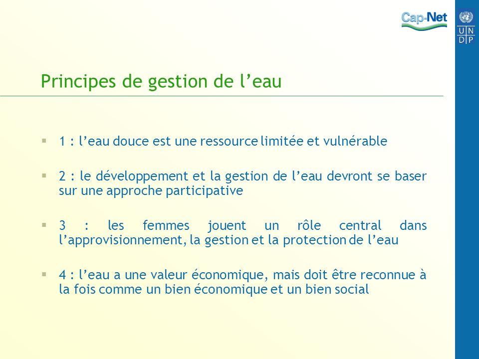 Principes de gestion de leau 1 : leau douce est une ressource limitée et vulnérable 2 : le développement et la gestion de leau devront se baser sur un