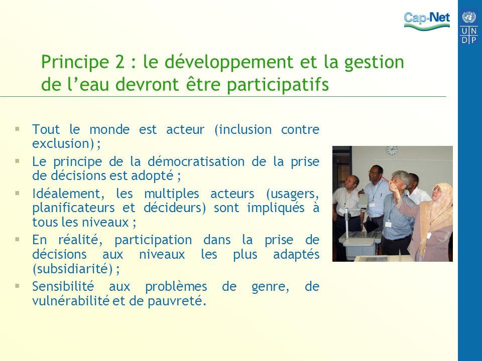Principe 2 : le développement et la gestion de leau devront être participatifs Tout le monde est acteur (inclusion contre exclusion) ; Le principe de