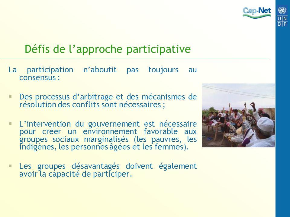Défis de lapproche participative La participation naboutit pas toujours au consensus : Des processus darbitrage et des mécanismes de résolution des co