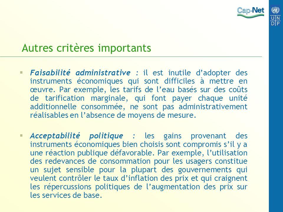 Autres critères importants Faisabilité administrative : il est inutile dadopter des instruments économiques qui sont difficiles à mettre en œuvre. Par