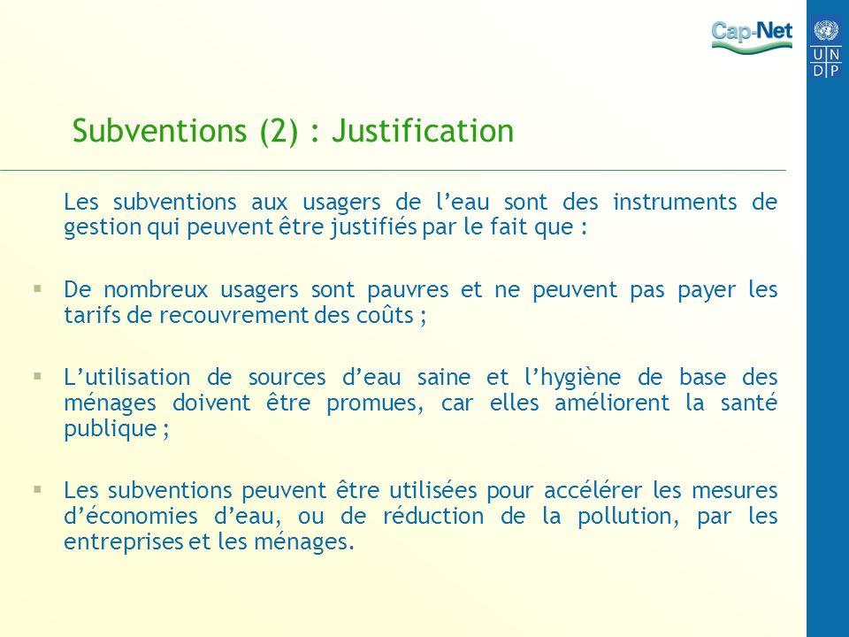 Subventions (2) : Justification Les subventions aux usagers de leau sont des instruments de gestion qui peuvent être justifiés par le fait que : De no
