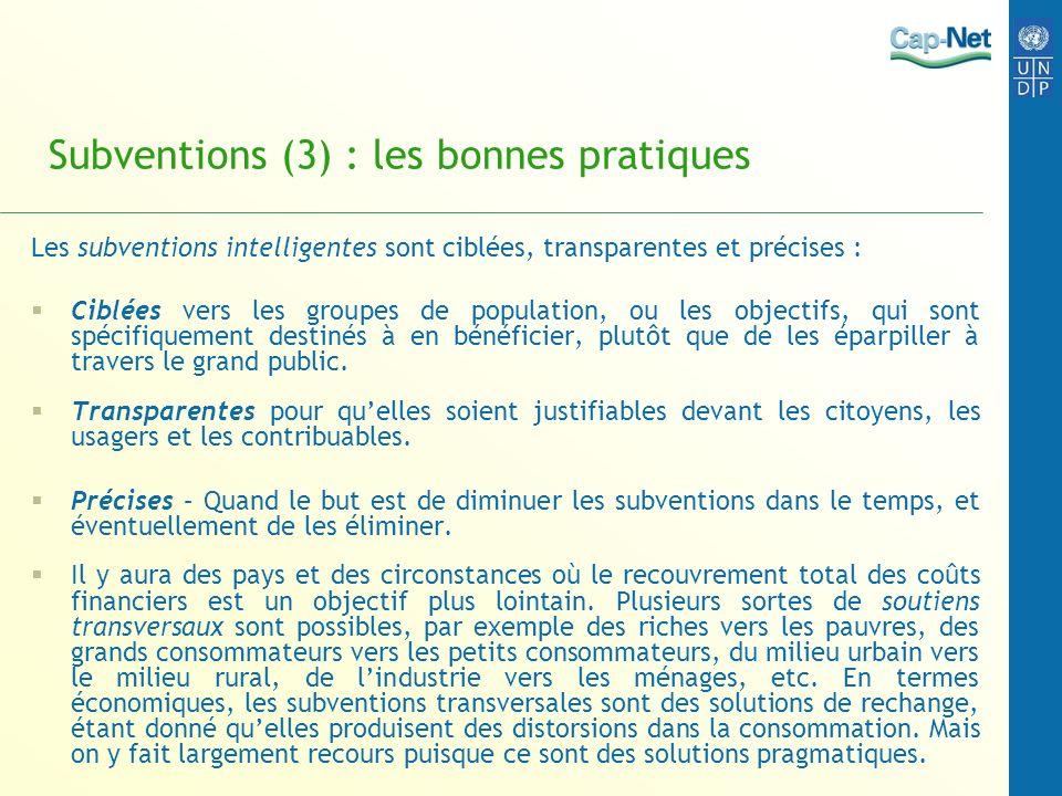 Subventions (3) : les bonnes pratiques Les subventions intelligentes sont ciblées, transparentes et précises : Ciblées vers les groupes de population,