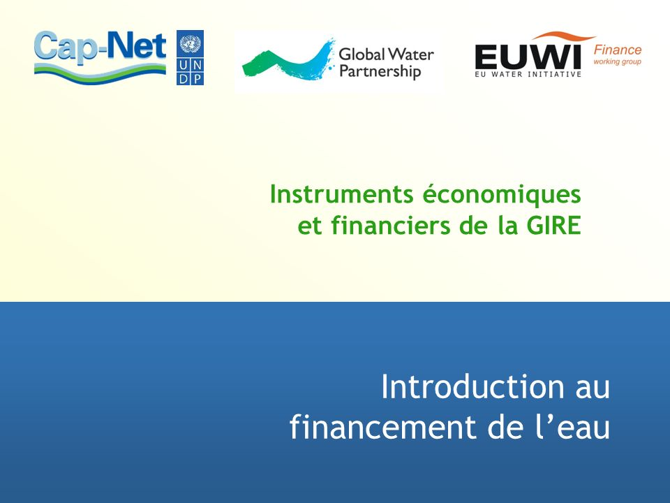 Buts et objectifs de la session Expliquer comment les principales composantes du secteur de leau obtiennent leur financement.